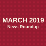 March roundup of news 2019